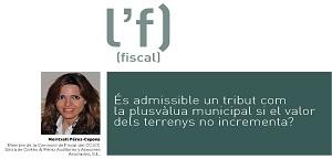 És admissible un tribut com la plusvàlua municipal si el valor dels terrenys no s'incrementa? ~·~·~·~·~· Article publicat a la revista del Col·legi de Censors Jurats de Comptes de Catalunya número 75 de l'abril 2016
